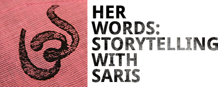 Her Words: Storytelling With Saris